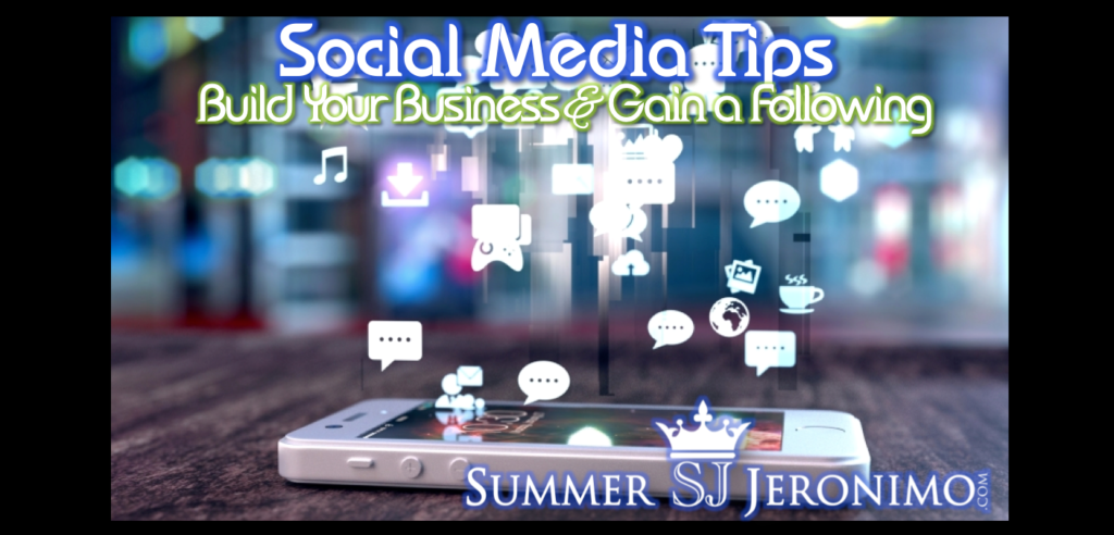 TIPS for SOCIAL MEDIA:  How to Grow Your Business & Gain a Following!