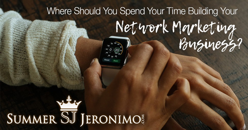 How Should You Spend Your Time Building Your Network Marketing Business?