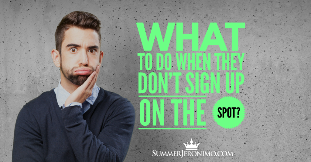 Network Marketing Tips: What To Do When They Don't Sign on The Spot?