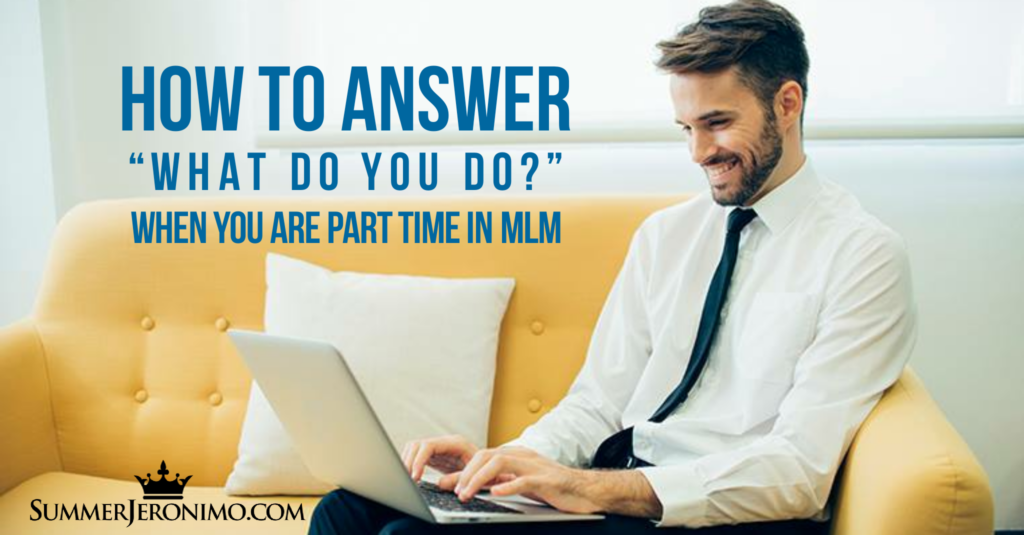 "How to Answer ""What Do You Do?"" When You are Part Time in Network Marketing?"