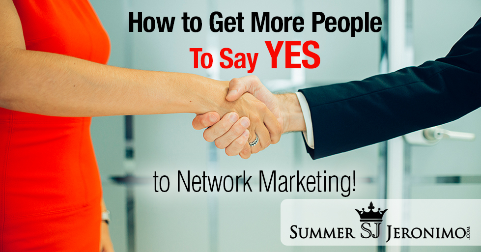 How to Get More People to Say YES to Network Marketing