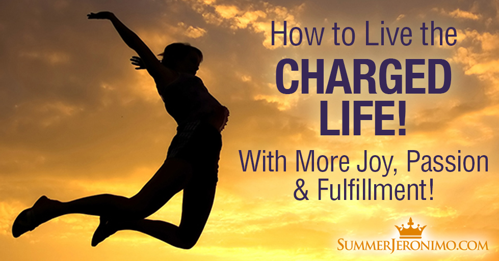 How to Live The Charged Life!