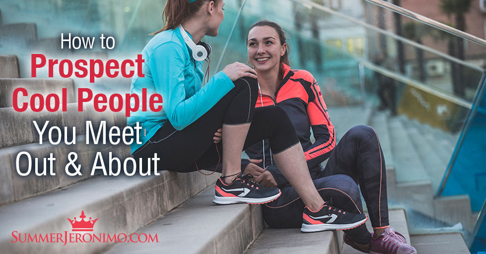How to Prospect Cool People You Meet Out & About
