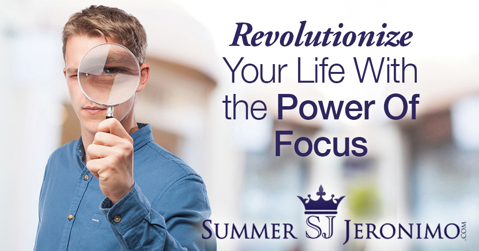 Revolutionize Your Life with the Power of Your Focus!