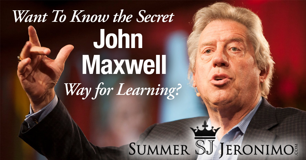 The Secret John Maxwell way for Learning…