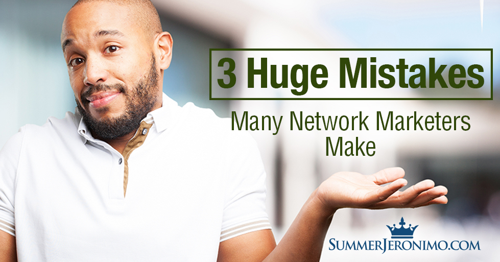 3 Huge Mistakes Many Network Marketers Make