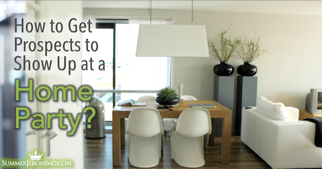 How to Get Prospects to Show Up at a Home Party?