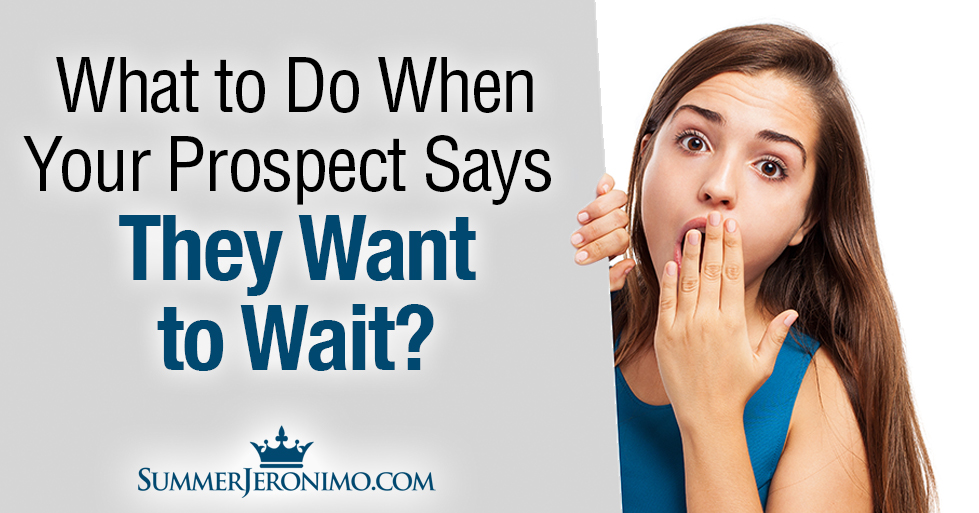 "What to Do When Your Prospect Says ""I Want to Wait""?"