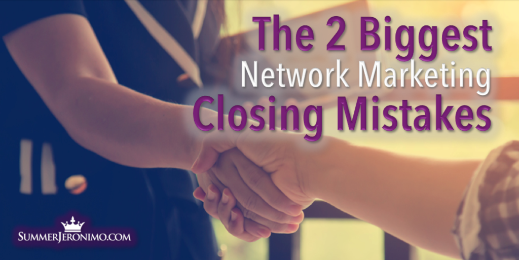 2 Big Network Marketing Closing Mistakes