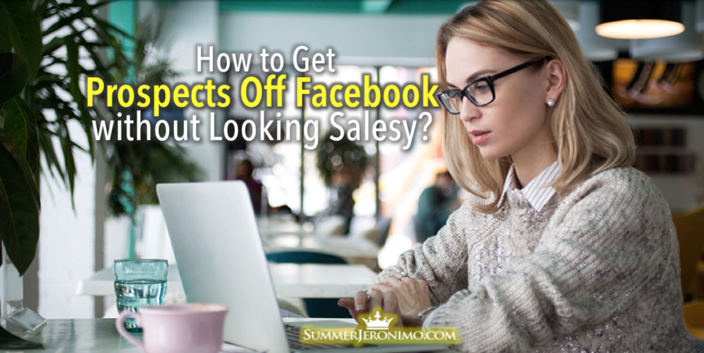 How to Get Prospects Off Facebook without Looking Salesy?