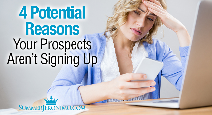 4 Reasons Why Your Prospects May NOT Be Signing Up