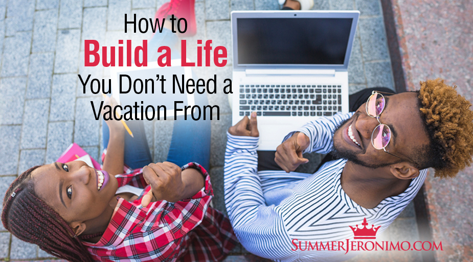 MLM Success Tips: How to Build a Life You Don't Need a Vacation From!